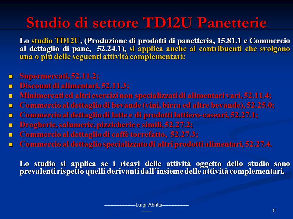 5 --------------------Luigi Abritta----------------- ------- Studio di settore TD12U Panetterie Lo studio TD12U, (Produzione di prodotti di panetteria