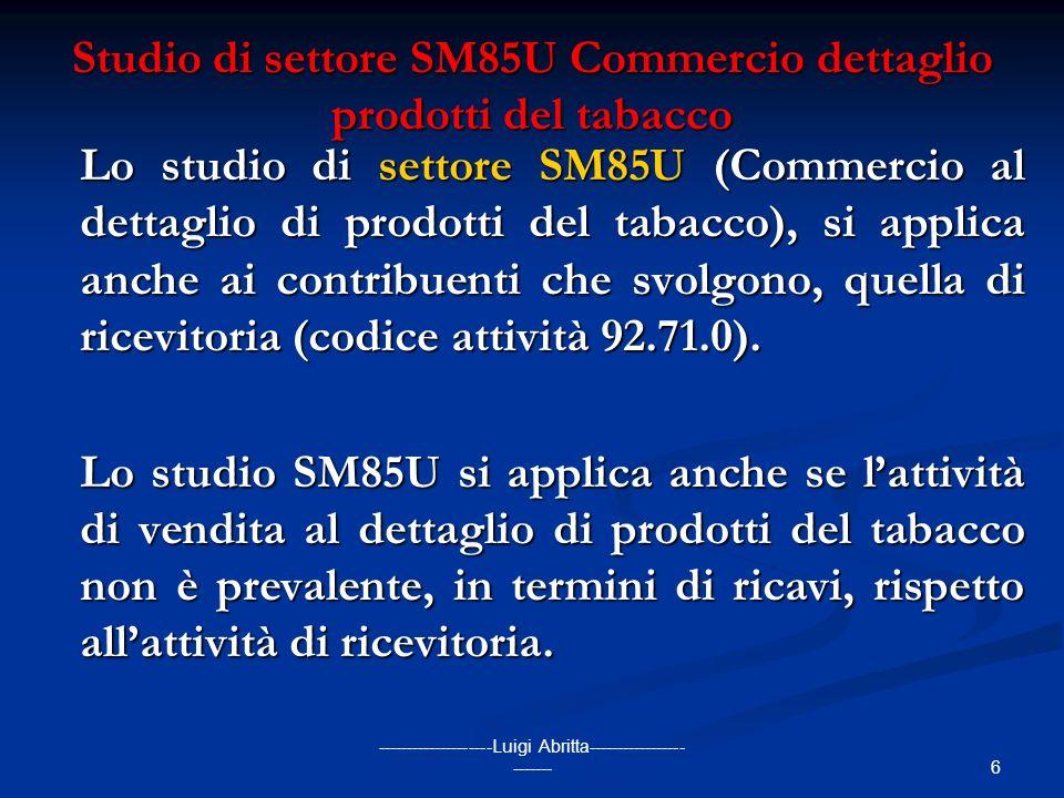 6 --------------------Luigi Abritta----------------- ------- Studio di settore SM85U Commercio dettaglio prodotti del tabacco Lo studio di settore SM8