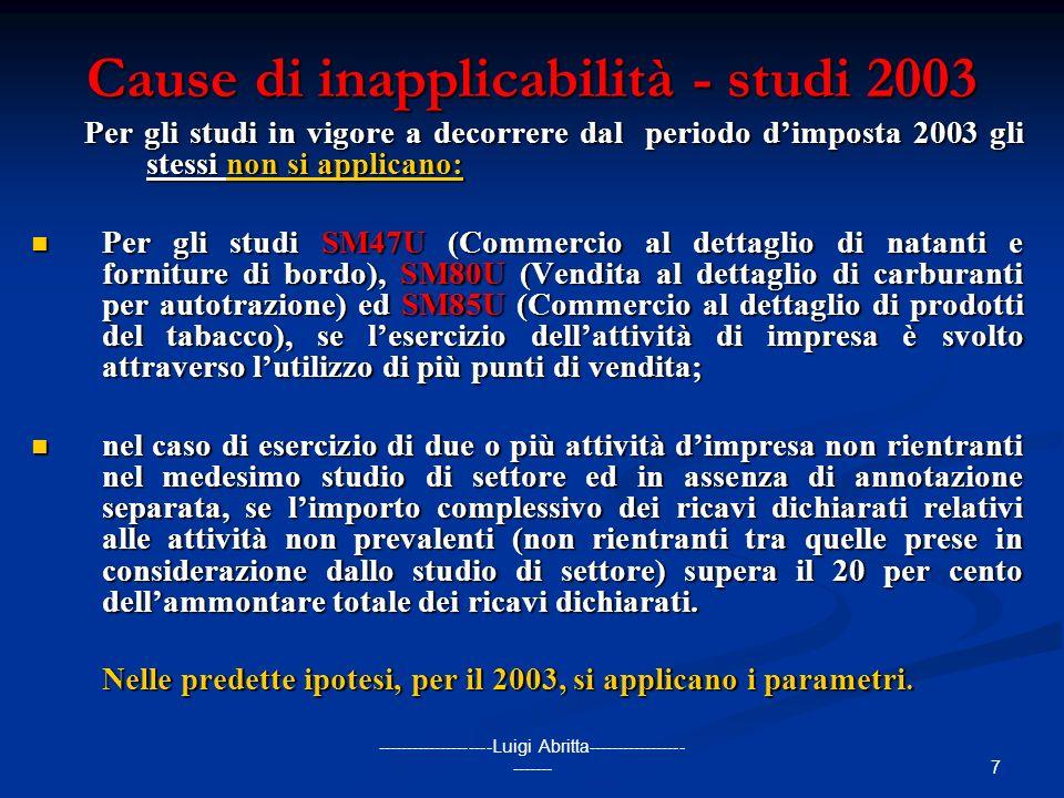 7 --------------------Luigi Abritta----------------- ------- Cause di inapplicabilità - studi 2003 Per gli studi in vigore a decorrere dal periodo dim