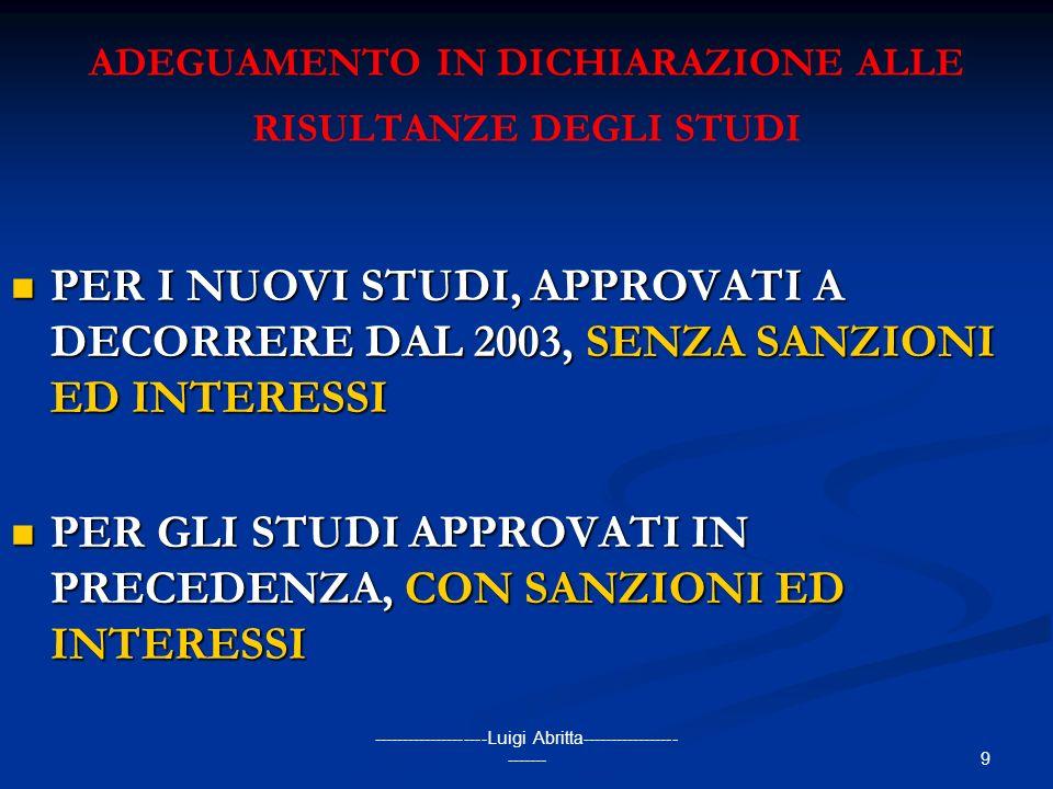 9 --------------------Luigi Abritta----------------- ------- ADEGUAMENTO IN DICHIARAZIONE ALLE RISULTANZE DEGLI STUDI PER I NUOVI STUDI, APPROVATI A D
