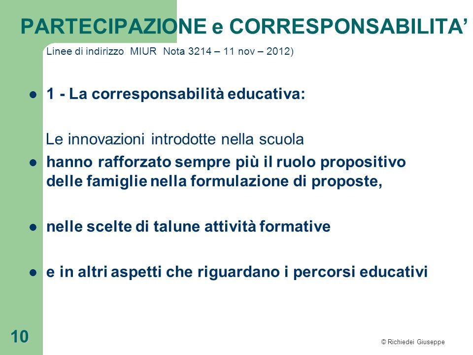 © Richiedei Giuseppe 10 Linee di indirizzo MIUR Nota 3214 – 11 nov – 2012) 1 - La corresponsabilità educativa: Le innovazioni introdotte nella scuola