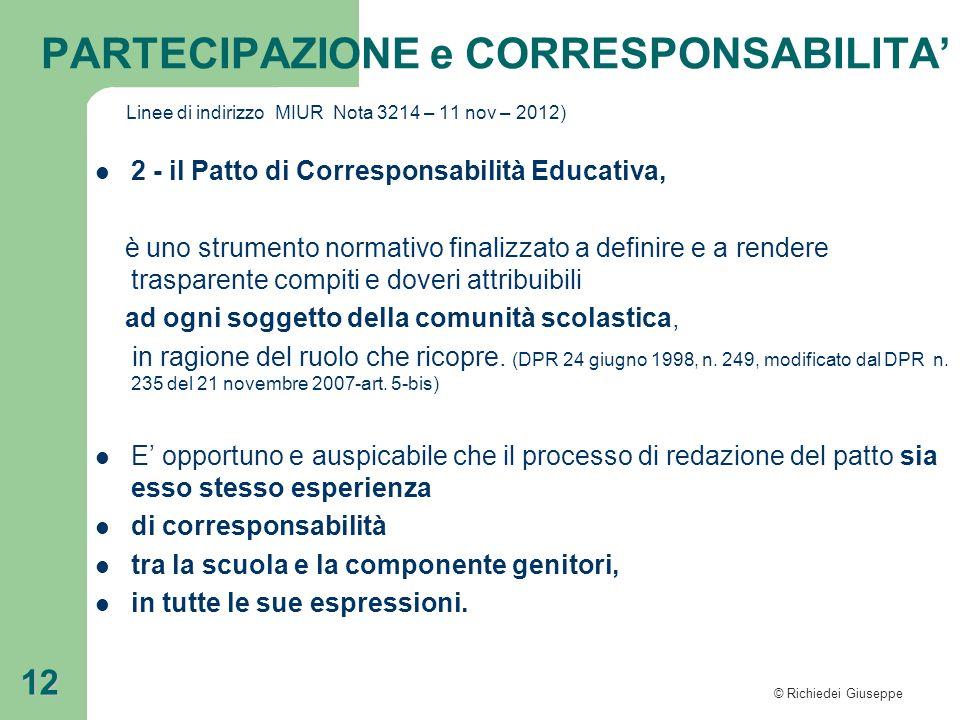 © Richiedei Giuseppe 12 Linee di indirizzo MIUR Nota 3214 – 11 nov – 2012) 2 - il Patto di Corresponsabilità Educativa, è uno strumento normativo fina