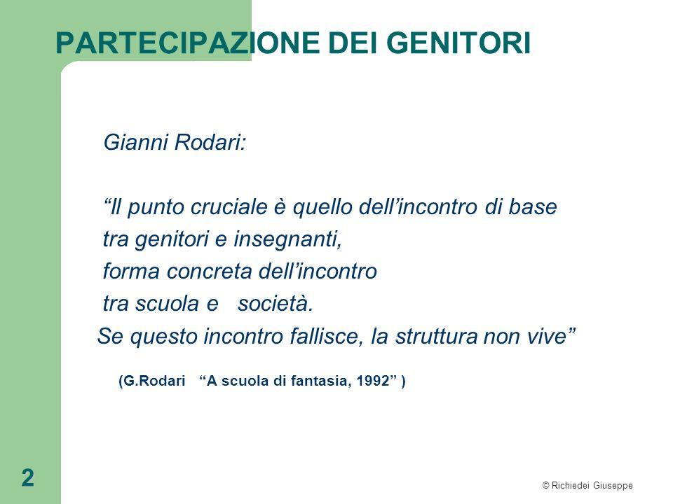 © Richiedei Giuseppe 2 Gianni Rodari: Il punto cruciale è quello dellincontro di base tra genitori e insegnanti, forma concreta dellincontro tra scuol