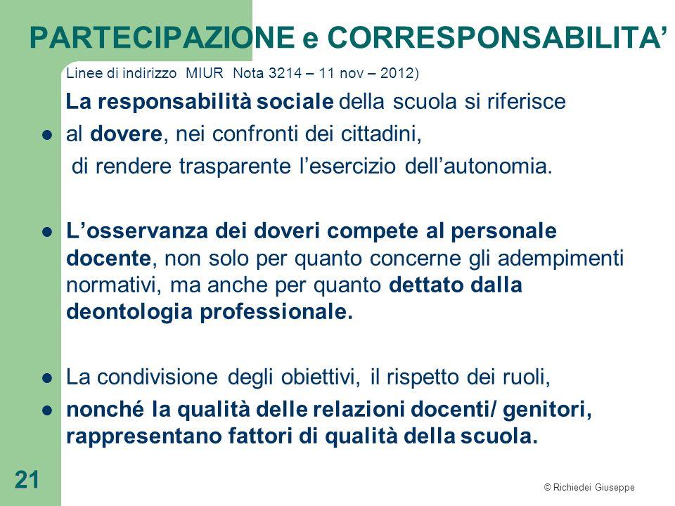 © Richiedei Giuseppe 21 Linee di indirizzo MIUR Nota 3214 – 11 nov – 2012) La responsabilità sociale della scuola si riferisce al dovere, nei confront