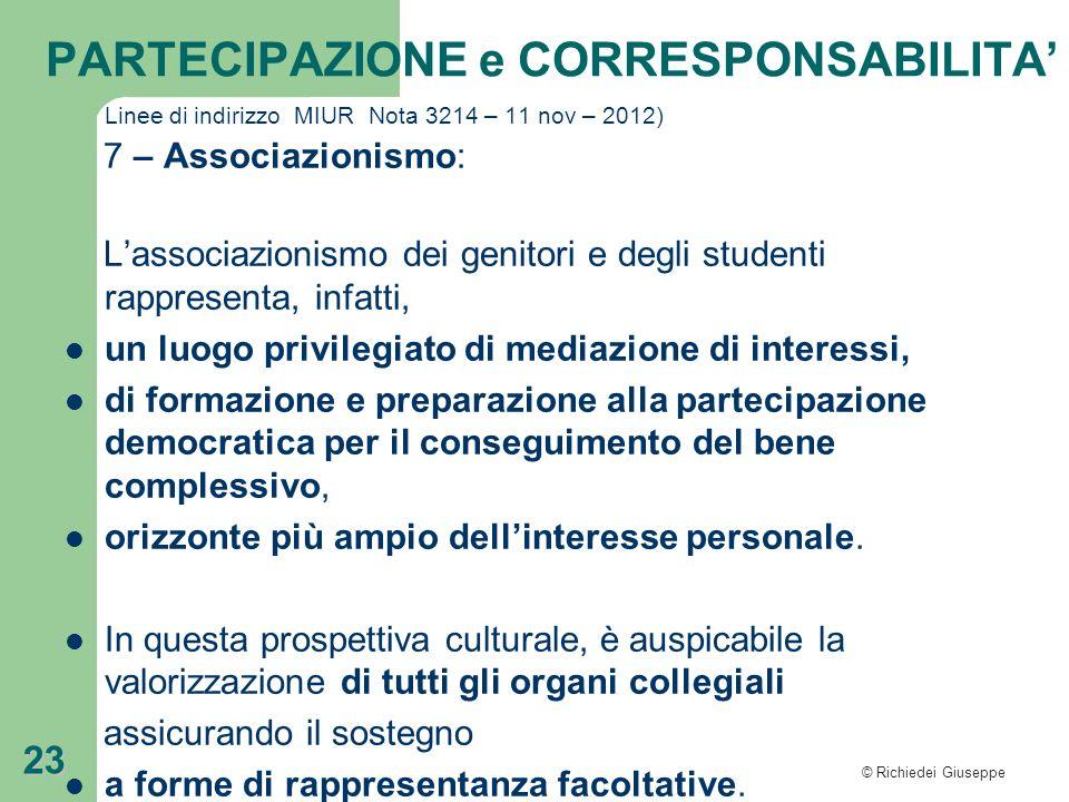 © Richiedei Giuseppe 23 Linee di indirizzo MIUR Nota 3214 – 11 nov – 2012) 7 – Associazionismo: Lassociazionismo dei genitori e degli studenti rappres