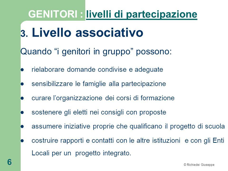 © Richiedei Giuseppe 6 3. Livello associativo Quando i genitori in gruppo possono: rielaborare domande condivise e adeguate sensibilizzare le famiglie