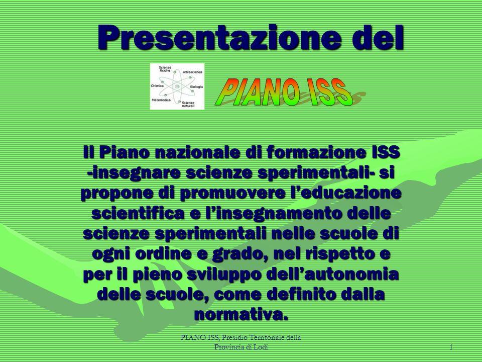 PIANO ISS, Presidio Territoriale della Provincia di Lodi1 Presentazione del Il Piano nazionale di formazione ISS -insegnare scienze sperimentali- si p