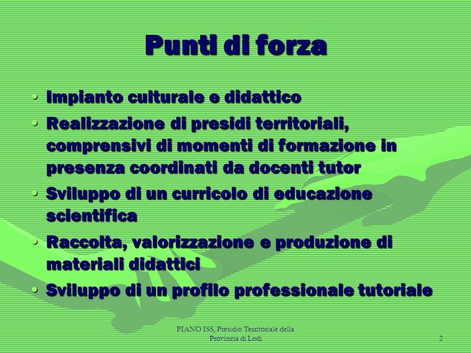 PIANO ISS, Presidio Territoriale della Provincia di Lodi2 Punti di forza Impianto culturale e didatticoImpianto culturale e didattico Realizzazione di