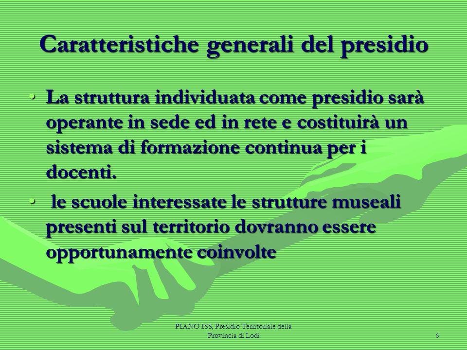 PIANO ISS, Presidio Territoriale della Provincia di Lodi6 Caratteristiche generali del presidio La struttura individuata come presidio sarà operante i