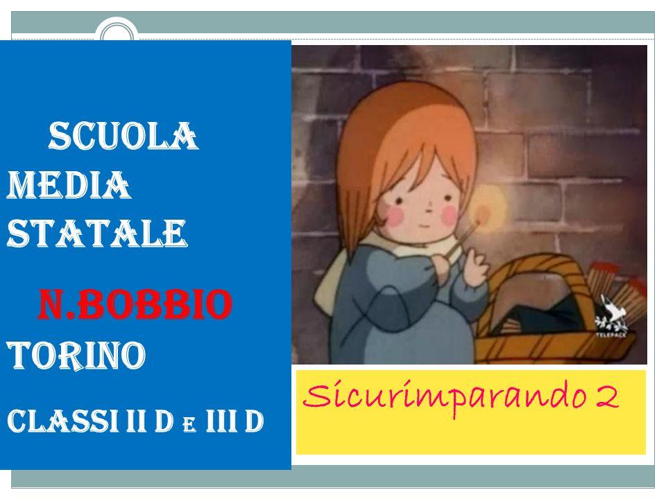 Sicurimparando 2 Scuola media statale N.Bobbio Torino Classi II D e III D