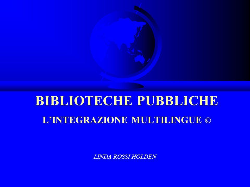 BIBLIOTECHE PUBBLICHE LINTEGRAZIONE MULTILINGUE © LINDA ROSSI HOLDEN