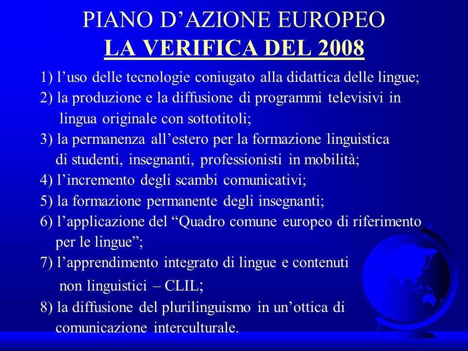 PIANO DAZIONE EUROPEO LA VERIFICA DEL 2008 1) luso delle tecnologie coniugato alla didattica delle lingue; 2) la produzione e la diffusione di program