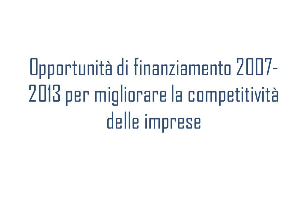 Opportunità di finanziamento 2007- 2013 per migliorare la competitività delle imprese