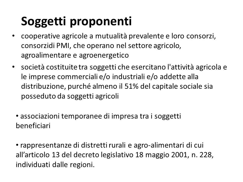 Soggetti proponenti cooperative agricole a mutualità prevalente e loro consorzi, consorzidi PMI, che operano nel settore agricolo, agroalimentare e ag
