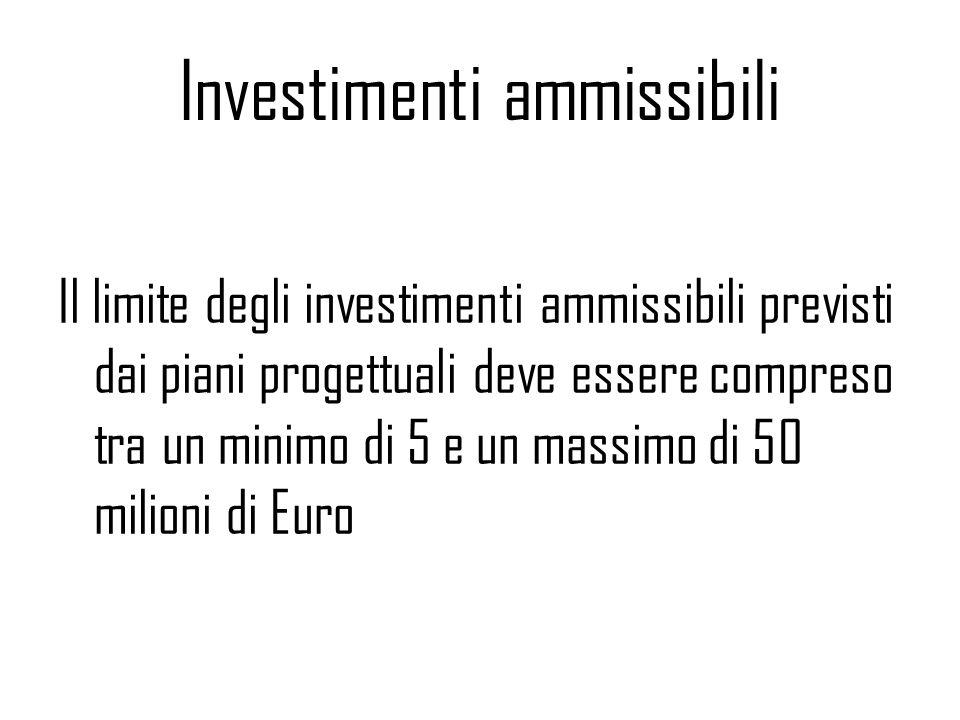 Investimenti ammissibili Il limite degli investimenti ammissibili previsti dai piani progettuali deve essere compreso tra un minimo di 5 e un massimo di 50 milioni di Euro