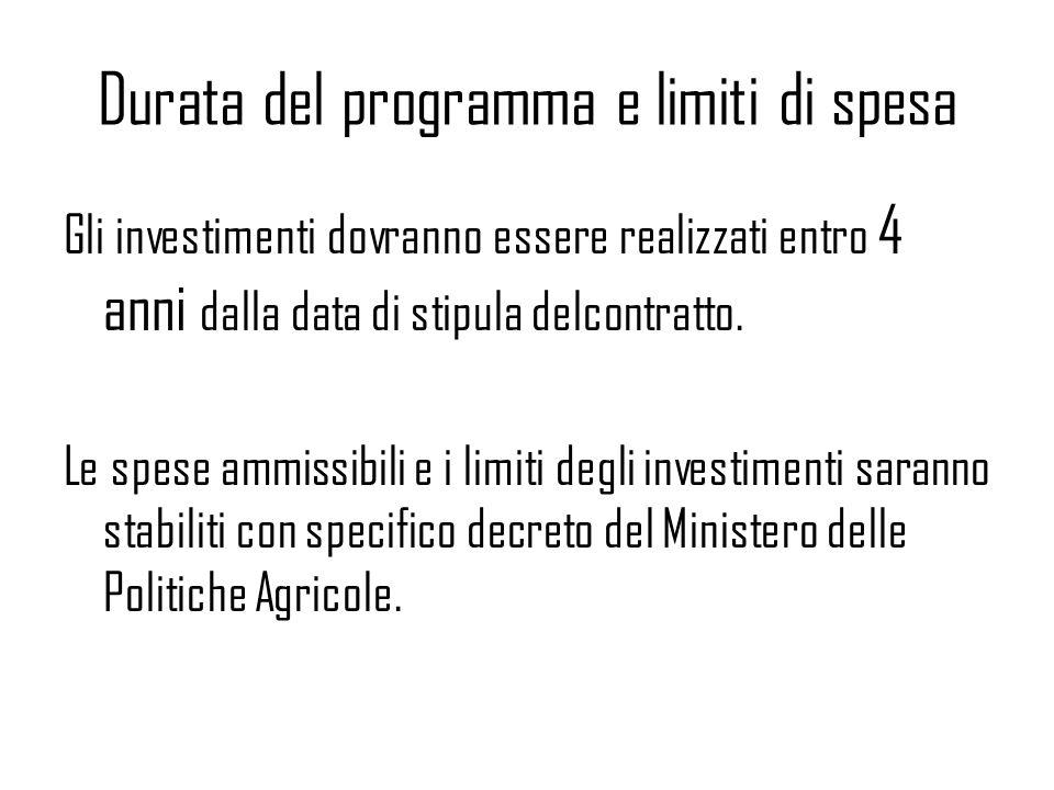 Durata del programma e limiti di spesa Gli investimenti dovranno essere realizzati entro 4 anni dalla data di stipula delcontratto. Le spese ammissibi