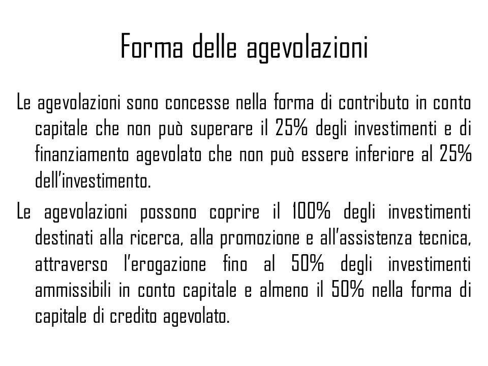 Forma delle agevolazioni Le agevolazioni sono concesse nella forma di contributo in conto capitale che non può superare il 25% degli investimenti e di finanziamento agevolato che non può essere inferiore al 25% dellinvestimento.