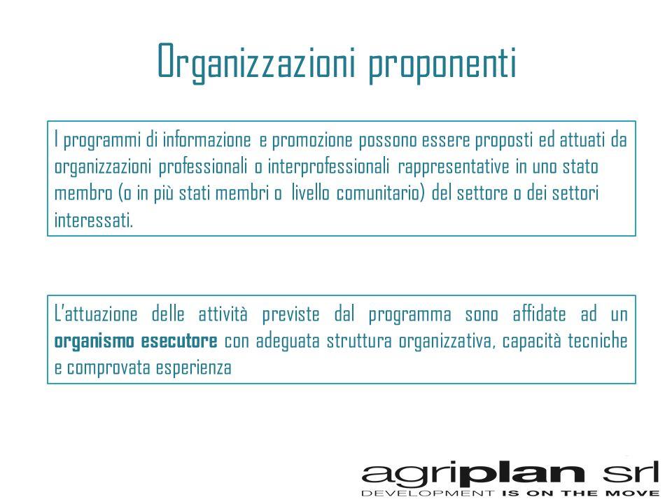 Organizzazioni proponenti I programmi di informazione e promozione possono essere proposti ed attuati da organizzazioni professionali o interprofessionali rappresentative in uno stato membro (o in più stati membri o livello comunitario) del settore o dei settori interessati.
