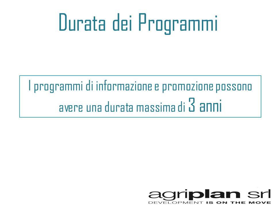 Durata dei Programmi I programmi di informazione e promozione possono avere una durata massima di 3 anni