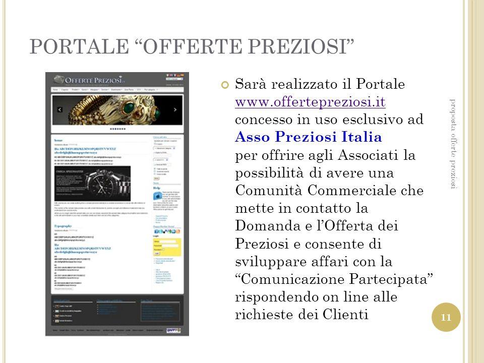 PORTALE OFFERTE PREZIOSI Sarà realizzato il Portale www.offertepreziosi.it concesso in uso esclusivo ad Asso Preziosi Italia per offrire agli Associat