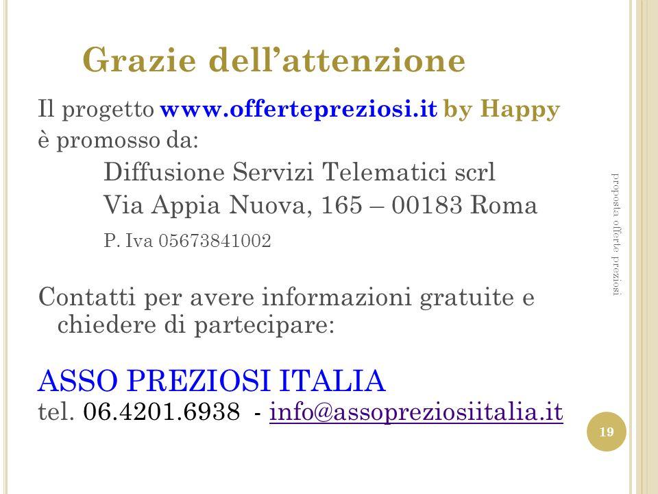 Grazie dellattenzione Il progetto www.offertepreziosi.it by Happy è promosso da: Diffusione Servizi Telematici scrl Via Appia Nuova, 165 – 00183 Roma