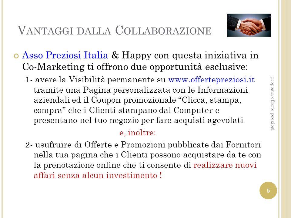 V ANTAGGI DALLA C OLLABORAZIONE Asso Preziosi Italia & Happy con questa iniziativa in Co-Marketing ti offrono due opportunità esclusive: 1- avere la V