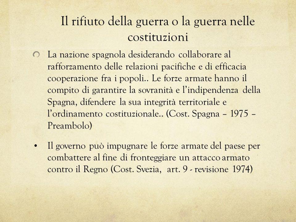 Il rifiuto della guerra o la guerra nelle costituzioni La nazione spagnola desiderando collaborare al rafforzamento delle relazioni pacifiche e di efficacia cooperazione fra i popoli..