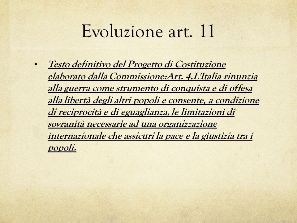 Evoluzione art.11 Testo definitivo del Progetto di Costituzione elaborato dalla Commissione:Art.