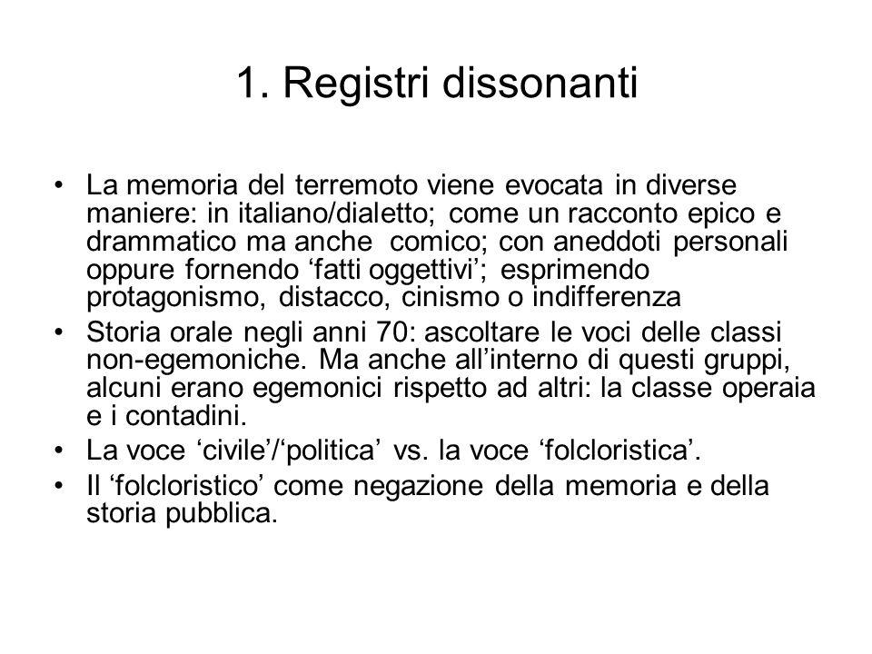 1. Registri dissonanti La memoria del terremoto viene evocata in diverse maniere: in italiano/dialetto; come un racconto epico e drammatico ma anche c