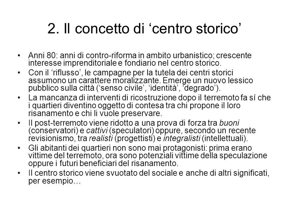 2. Il concetto di centro storico Anni 80: anni di contro-riforma in ambito urbanistico; crescente interesse imprenditoriale e fondiario nel centro sto