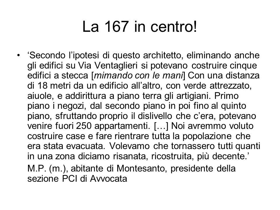 La 167 in centro! Secondo lipotesi di questo architetto, eliminando anche gli edifici su Via Ventaglieri si potevano costruire cinque edifici a stecca