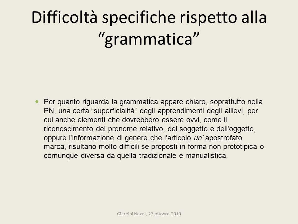 Difficoltà specifiche rispetto alla grammatica Giardini Naxos, 27 ottobre 2010 Per quanto riguarda la grammatica appare chiaro, soprattutto nella PN,