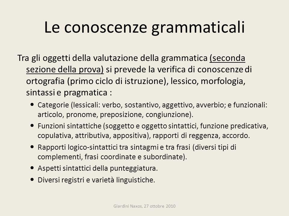 Tra gli oggetti della valutazione della grammatica (seconda sezione della prova) si prevede la verifica di conoscenze di ortografia (primo ciclo di is