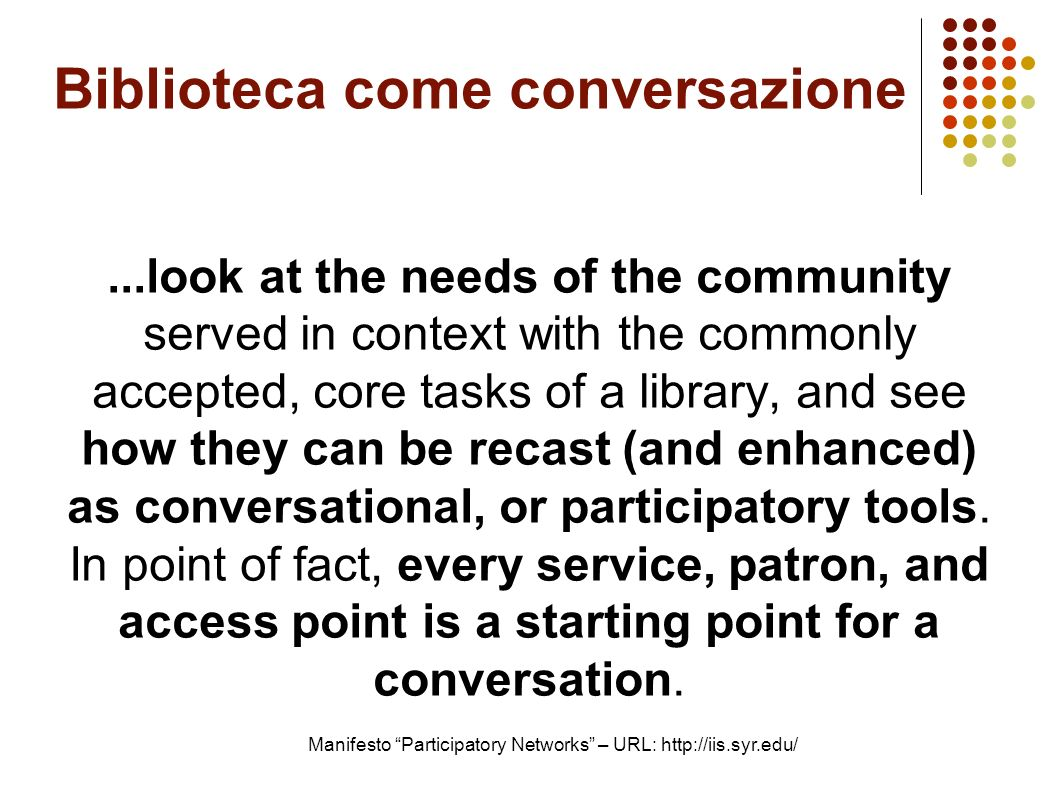 Biblioteca come conversazione...look at the needs of the community served in context with the commonly accepted, core tasks of a library, and see how