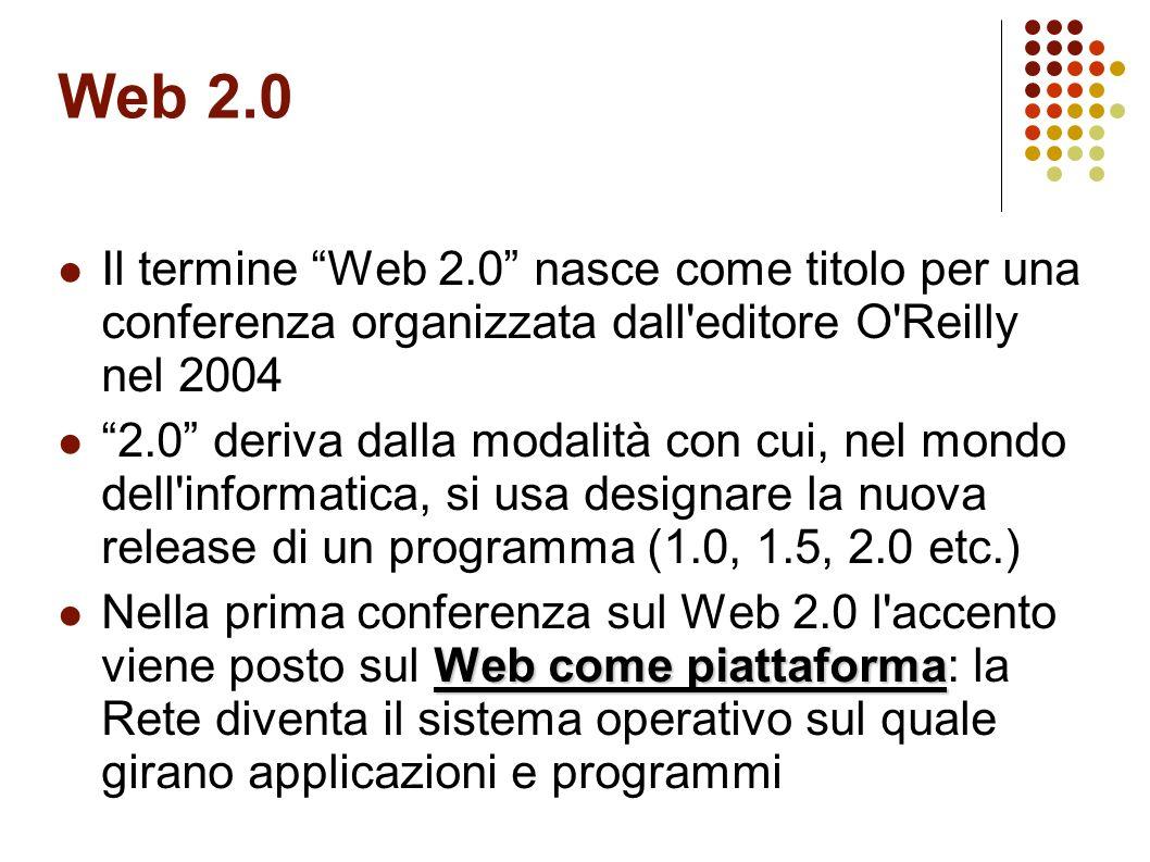 Web 2.0 Il termine Web 2.0 nasce come titolo per una conferenza organizzata dall'editore O'Reilly nel 2004 2.0 deriva dalla modalità con cui, nel mond