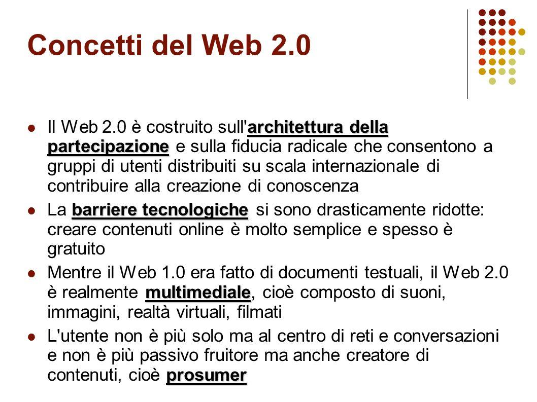 Concetti del Web 2.0 peer production Si afferma la peer production: le aziende si aprono alla collaborazione tra pari con i loro clienti condivisione La condivisione delle informazioni, dei contenuti, dei servizi, delle applicazioni è al centro dello sviluppo della Rete apertura L apertura dei dati e l apertura del codice (cioè la loro piena accessibilità) sono principi guida dello sviluppo interazione L interazione tra le informazioni si intreccia all interazione tra le persone mash-up La libertà di riusare e re-mixare i contenuti online - il mash-up - è all origine di alcune tra le applicazioni più creative