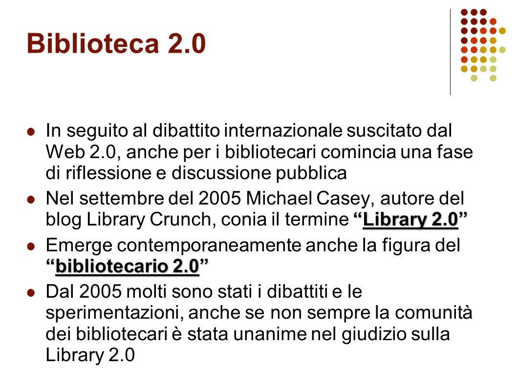 Biblioteca 2.0 In seguito al dibattito internazionale suscitato dal Web 2.0, anche per i bibliotecari comincia una fase di riflessione e discussione p
