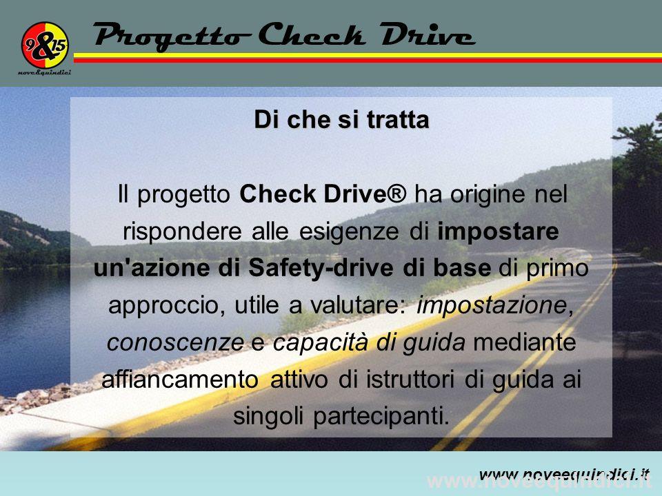 www.noveequindici.it Progetto Check Drive Di che si tratta Il progetto Check Drive® ha origine nel rispondere alle esigenze di impostare un'azione di
