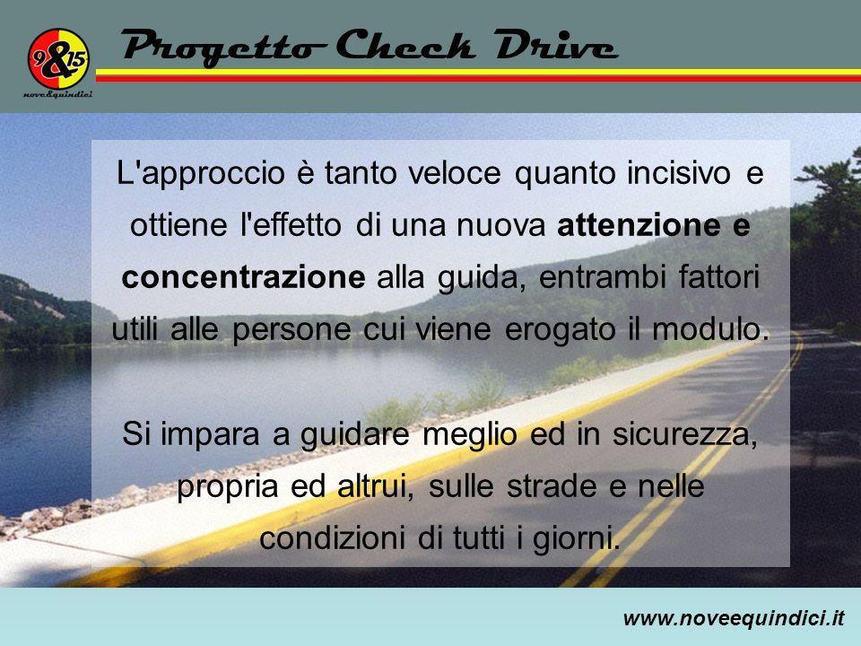 www.noveequindici.it Progetto Check Drive L'approccio è tanto veloce quanto incisivo e ottiene l'effetto di una nuova attenzione e concentrazione alla