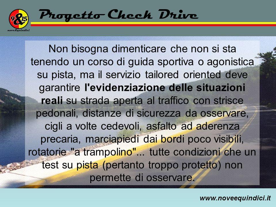 www.noveequindici.it Progetto Check Drive Non bisogna dimenticare che non si sta tenendo un corso di guida sportiva o agonistica su pista, ma il servi