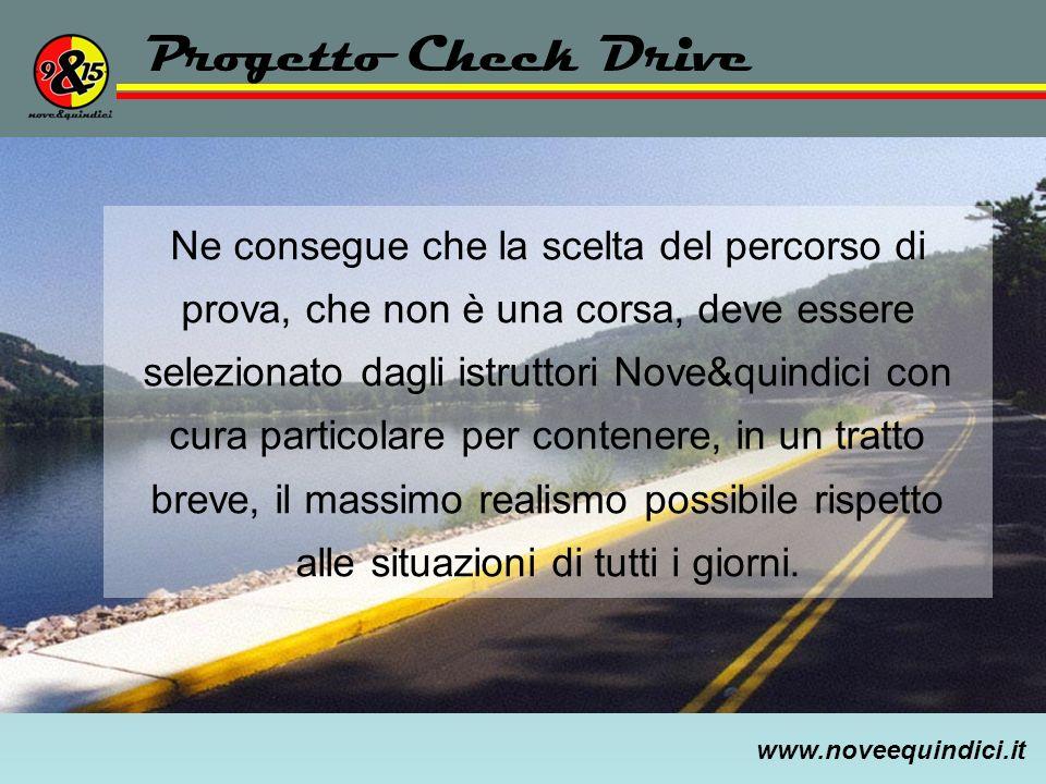 www.noveequindici.it Progetto Check Drive Ne consegue che la scelta del percorso di prova, che non è una corsa, deve essere selezionato dagli istrutto