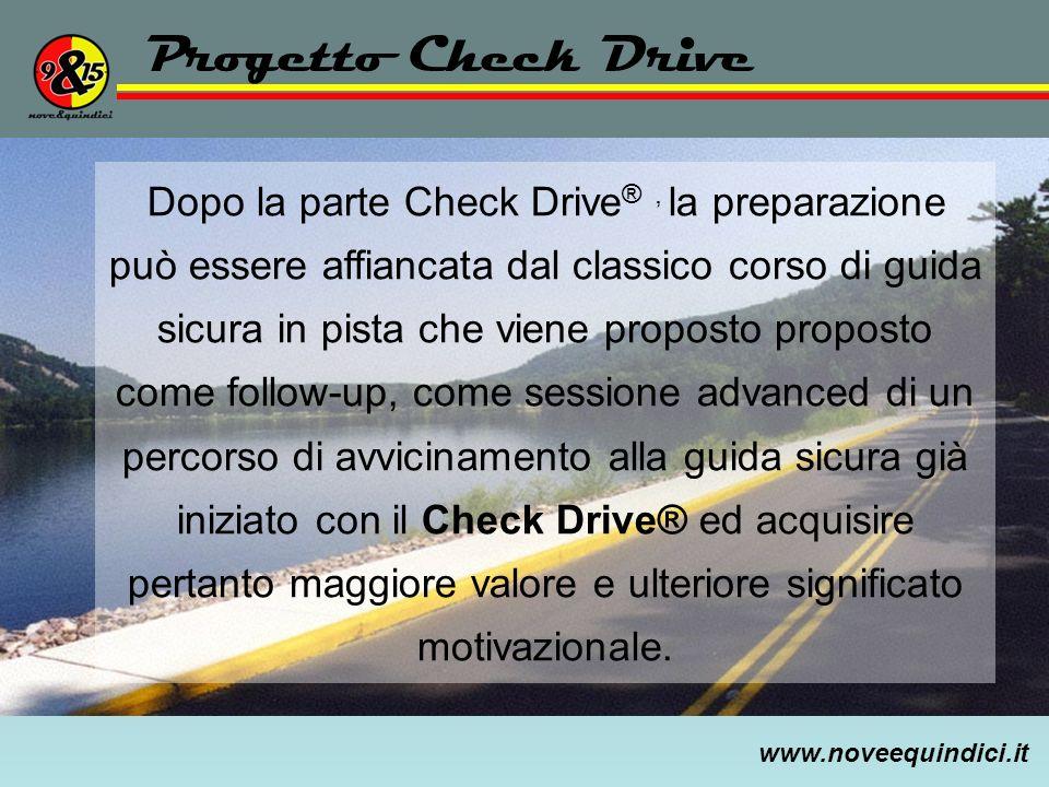 www.noveequindici.it Progetto Check Drive Dopo la parte Check Drive ®, la preparazione può essere affiancata dal classico corso di guida sicura in pis