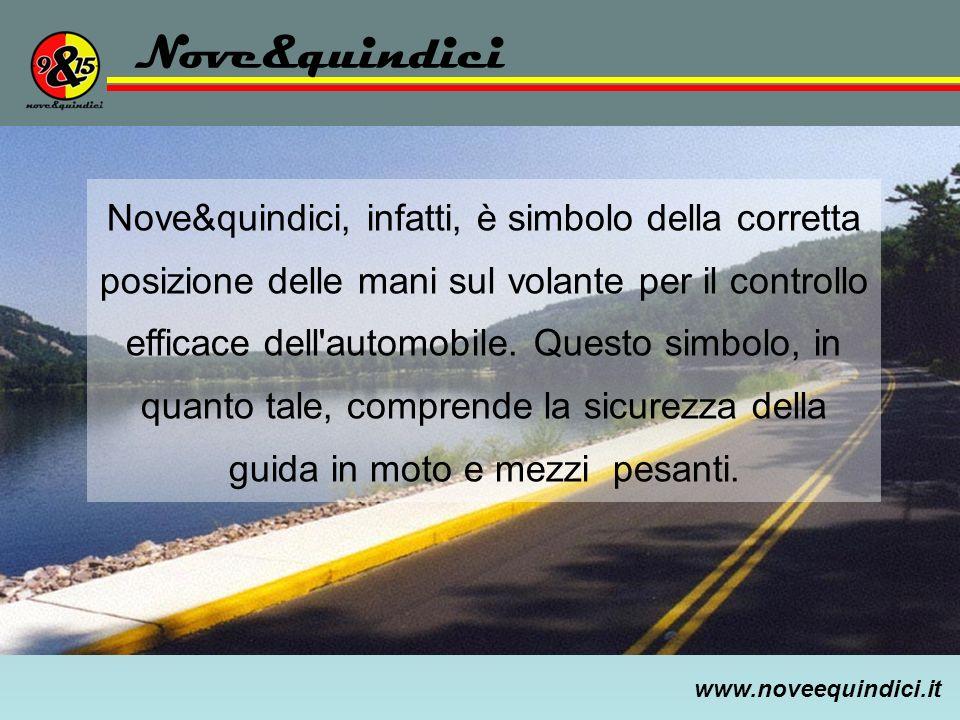 www.noveequindici.it Nove&quindici Nove&quindici, infatti, è simbolo della corretta posizione delle mani sul volante per il controllo efficace dell'au