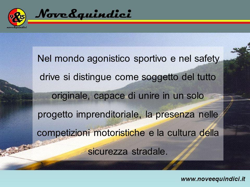 www.noveequindici.it Nove&quindici Nel mondo agonistico sportivo e nel safety drive si distingue come soggetto del tutto originale, capace di unire in