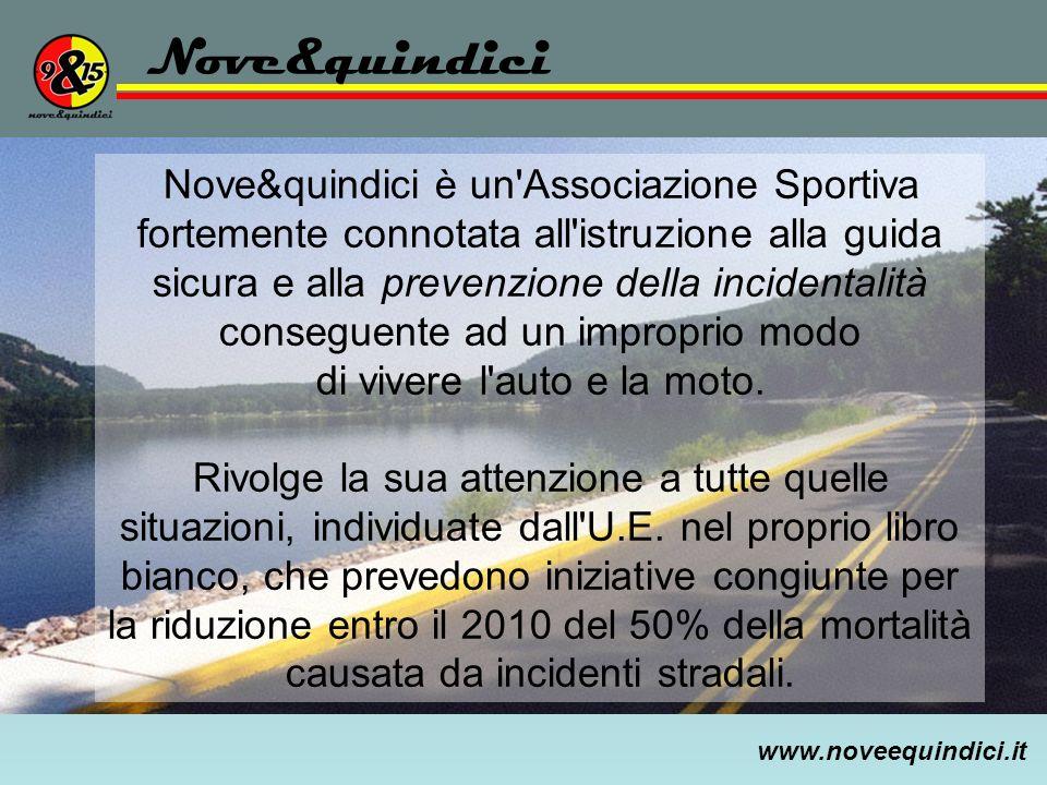 www.noveequindici.it Nove&quindici Nove&quindici è un'Associazione Sportiva fortemente connotata all'istruzione alla guida sicura e alla prevenzione d