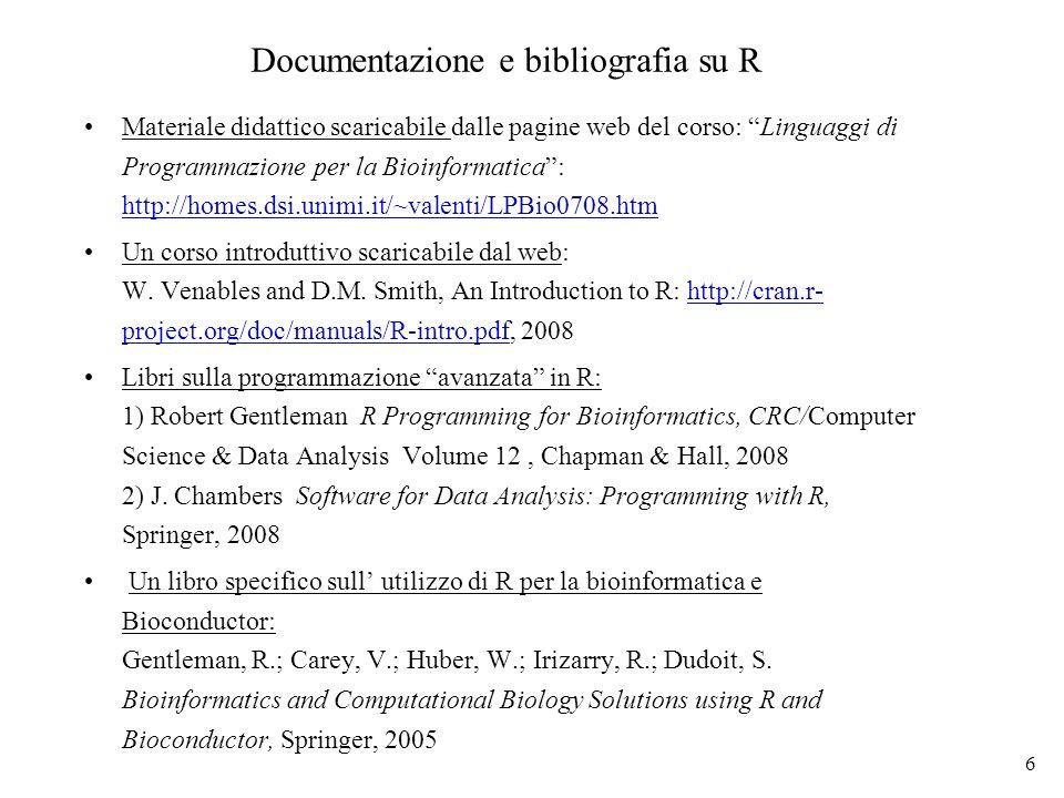 6 Documentazione e bibliografia su R Materiale didattico scaricabile dalle pagine web del corso: Linguaggi di Programmazione per la Bioinformatica: ht