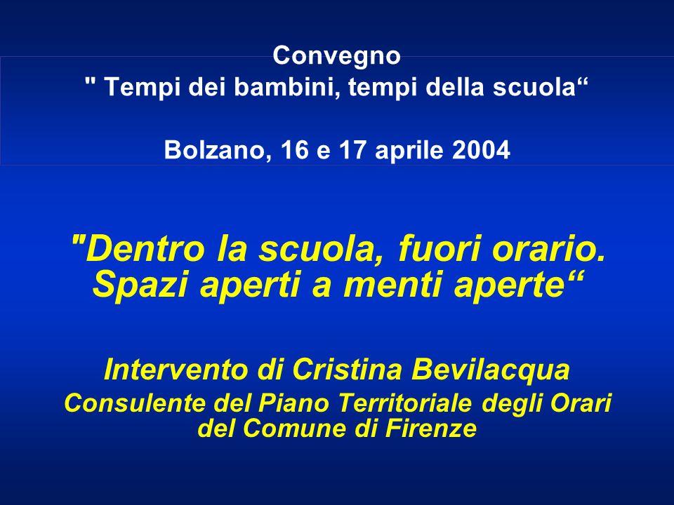 Convegno Tempi dei bambini, tempi della scuola Bolzano, 16 e 17 aprile 2004 Dentro la scuola, fuori orario.