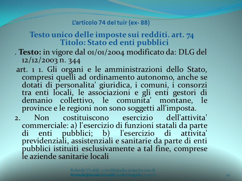 Rolando Vivaldi - r.vivaldi@adm.unipi.ita cura di Rolando Vivaldi - r.vivaldi@adm.unipi.it12a cura di Rolando Vivaldi - r.vivaldi@adm.unipi.it Larticolo 74 del tuir (ex- 88) Testo unico delle imposte sui redditi.