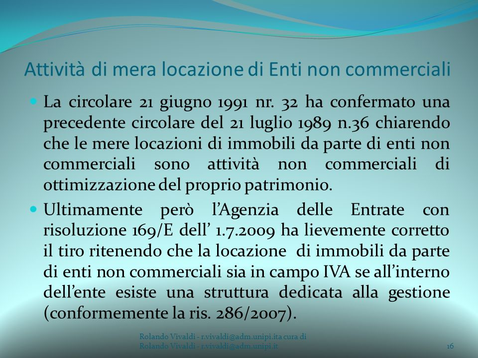 Attività di mera locazione di Enti non commerciali La circolare 21 giugno 1991 nr. 32 ha confermato una precedente circolare del 21 luglio 1989 n.36 c