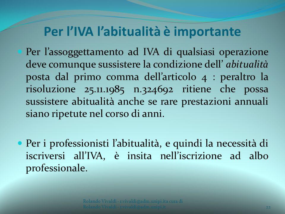 Per lIVA labitualità è importante Per lassoggettamento ad IVA di qualsiasi operazione deve comunque sussistere la condizione dell abitualità posta dal